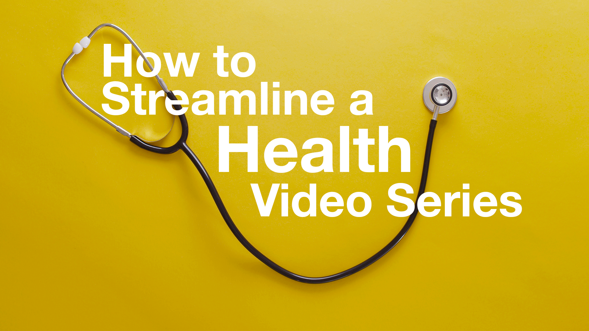 How To Streamline a Health Video Series