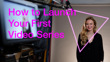 How to launch a video series