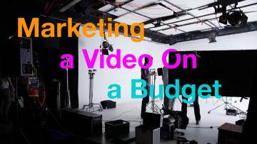 Marketing a Video On a Budget